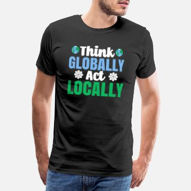 Global Think Global Handle Local Environmental Protection - Men's Premium T-Shirt