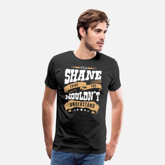 Shane T-Shirts - shane name thing you wouldnt understand - Men's Premium T-Shirt black
