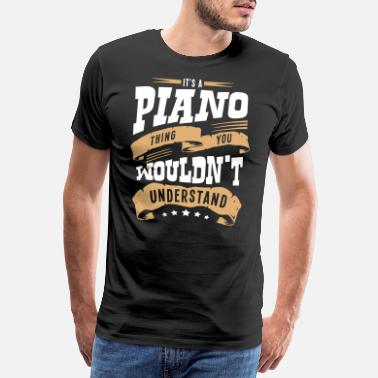 Piano its a piano thing you wouldnt understand - Men's Premium T-Shirt