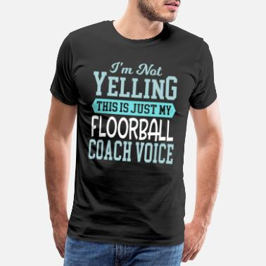 Floor Ball Cool Funny Floorball Coach Voice Sayings Jokes - Men's Premium T-Shirt