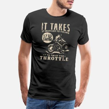 Fahrt Biker It Takes 7 Muscles To Twist The Throttle - Männer Premium T-Shirt
