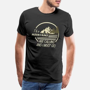 Calling Hiknig The Mountains are calling and I must go - Männer Premium T-Shirt