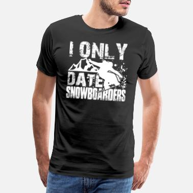I Love You Snowboarding Shirt I Only Date Snowboarders Gift - Men's Premium T-Shirt