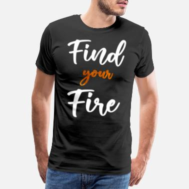 Fulfil Find Your Fire - Men's Premium T-Shirt