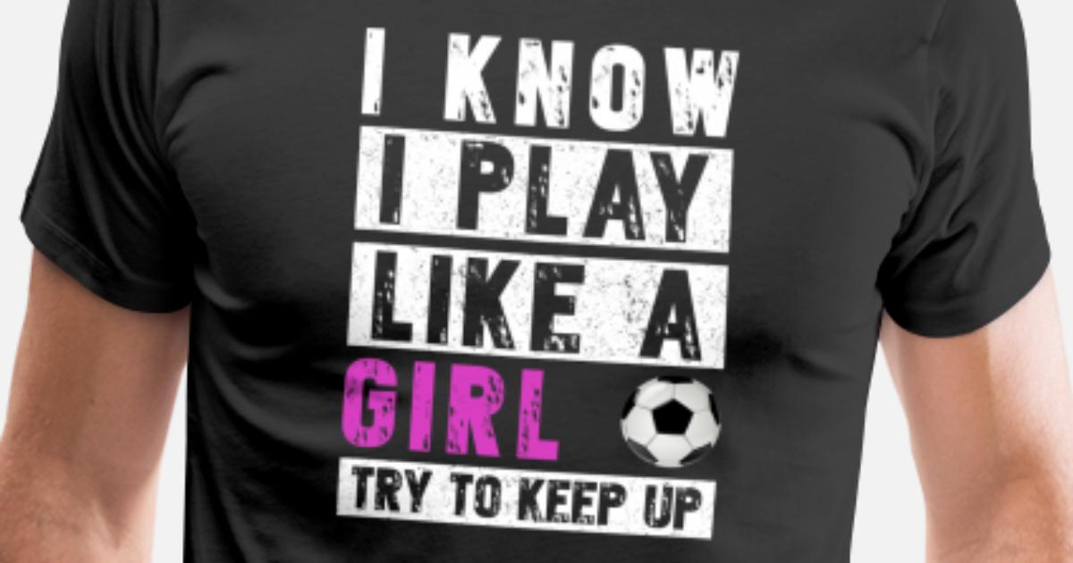 I Know I Play Like A Girl Soccer Premium T shirt mænd   Spreadshirt
