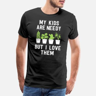 Join Funny Plant Dad Shirt My Kids Are Needy But I - Men's Premium T-Shirt