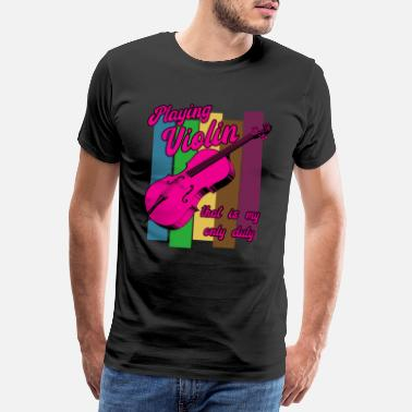 Right Playing Violin Music Instruments Tune Melody Gift - Men's Premium T-Shirt