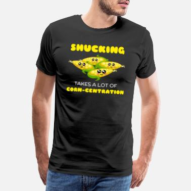 Shucks Shucking Takes A Lot Of Corn centration Funny - Men's Premium T-Shirt