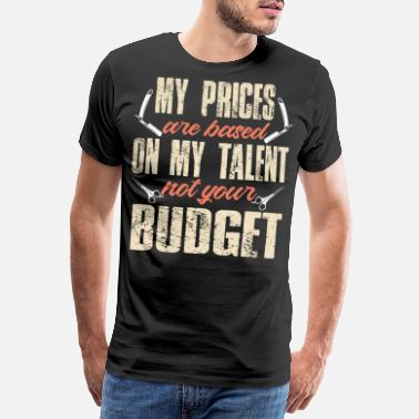 Scissors My prices are based on my talent not your budget - Men's Premium T-Shirt