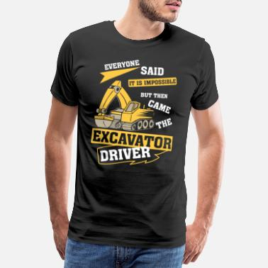 Impossible Excavator drivers all said it was impossible - Men's Premium T-Shirt