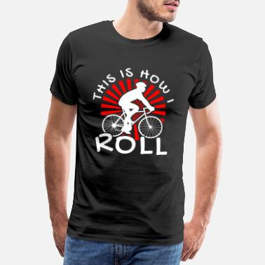 Bmx Kids Bike This Is How I Roll Cyclist Cycling Bicycle Bike - Men's Premium T-Shirt