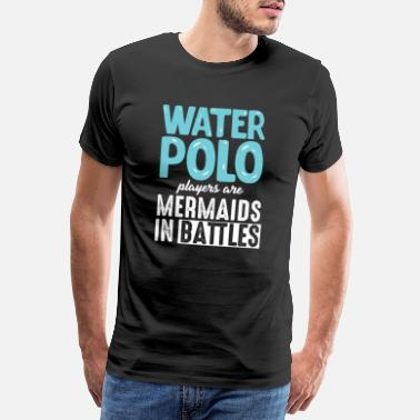 Watersports Water Polo Players Watersports Swimming Pools - Men's Premium T-Shirt