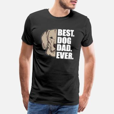 Pointer Best Dog Dad Ever Weimaraner Dog Lover Pet - Men's Premium T-Shirt
