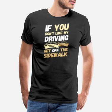 Driving Instructor DRIVING: Get Off The Sidewalk - Men's Premium T-Shirt