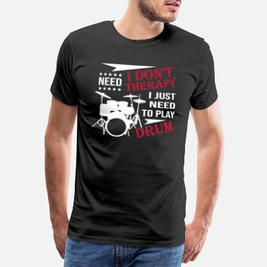 Songwriter I Need To Play Drum - Männer Premium T-Shirt
