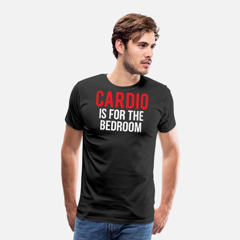 970c9176 Cardio Bedroom Funny Gym Workout Quote T-Shirt Men's Premium T-Shirt ...