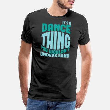 Never Dreamed Dance Thing You Wouldn't Understand - Men's Premium T-Shirt