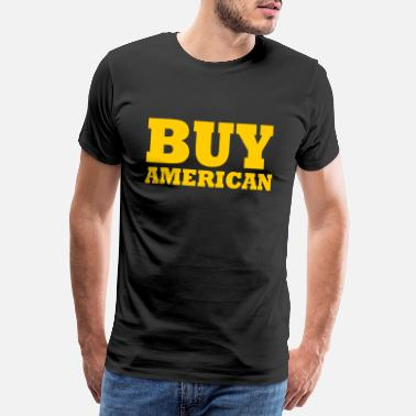 Made In Usa buy american - Men's Premium T-Shirt