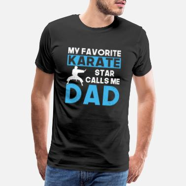Virtue My favorite karate star calls me dad, martial arts - Men's Premium T-Shirt