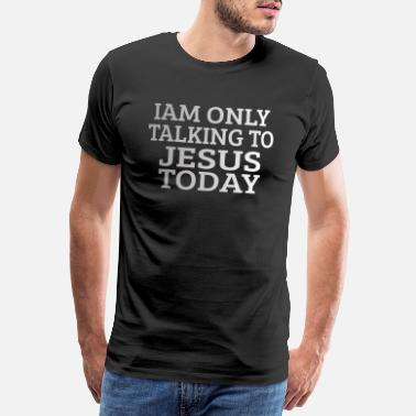 Prayer Christianity: Only talking to Jesus today - Men's Premium T-Shirt
