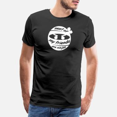 Ninjutsu Most of my friends are ninjas - Männer Premium T-Shirt