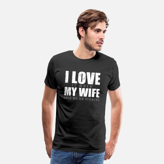 Fishing T-Shirts - Fishing i love my wife - Men's Premium T-Shirt black