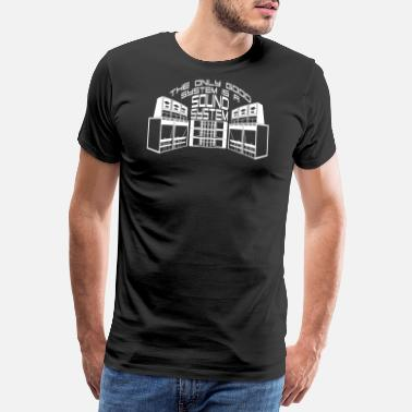 Sound System THE ONLY GOOD SYSTEM IS A SOUND SYSTEM - Men's Premium T-Shirt