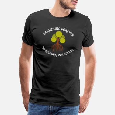 Flora Gardening forever, housework whatever - gardener - Men's Premium T-Shirt