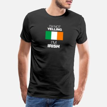 Yell im not yelling in irish - Men's Premium T-Shirt