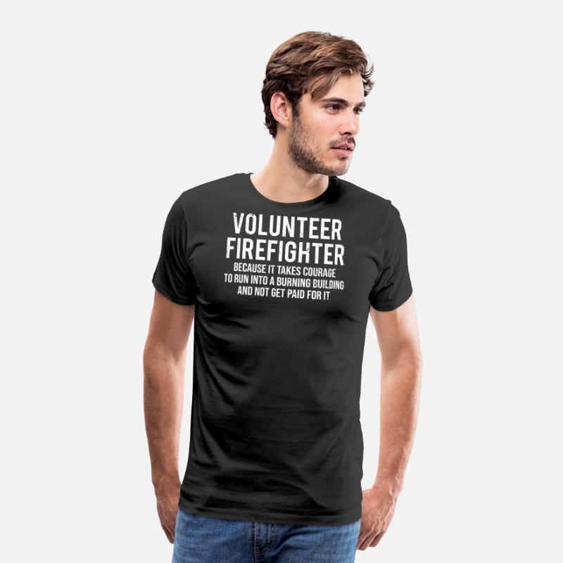 Coworker T-Shirts - Cool Funny Volunteer Firefighter Courage T-shirt - Men's Premium T-Shirt black