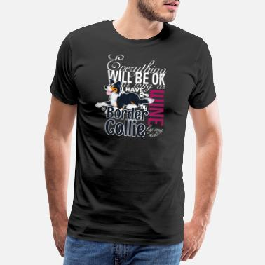 Collie Everything will be ok - BC Trico & Wine - Men's Premium T-Shirt