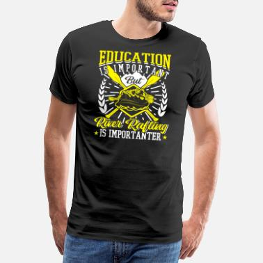 Education Is Important River Rafting Is Importanter - Men's Premium T-Shirt