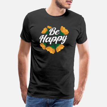 Sohn Motivationsspruche Be Happy Blumenliebhaber Gift - Männer Premium T-Shirt