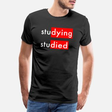 Studies Studying Studied - Men's Premium T-Shirt