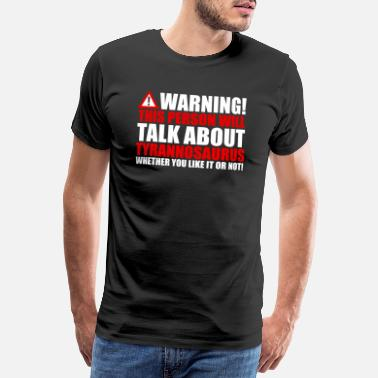 Trex Monster Warning Speech Tyrannosaurus Trex Dino Gift - Men's Premium T-Shirt