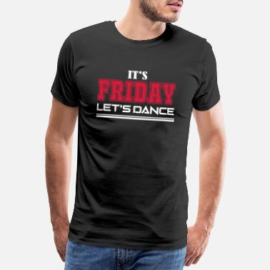 Dance it s friday lets dance - Männer Premium T-Shirt