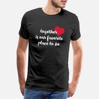 together is our favorite place with a heart - Men's Premium T-Shirt