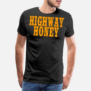Fuck Yourself As Sweet as a Highway Honey? A Perfect tshirt for - Men's Premium T-Shirt