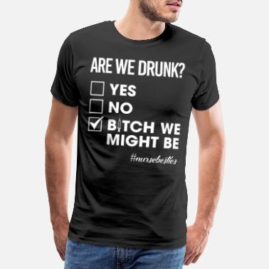 Funny Unicorn Are We Drunk Bitch We Can Be Funny Nurse Besties - Premium koszulka męska