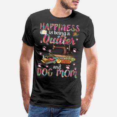 Fit Happiness Is Being A Quilter And Dog Mom Funny - Men's Premium T-Shirt