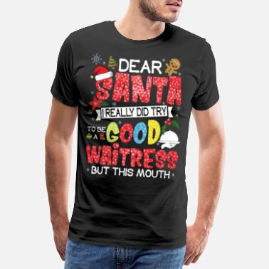 Good Luck Dear Santa I Really Did Try To Be A Good Waitress - Männer Premium T-Shirt
