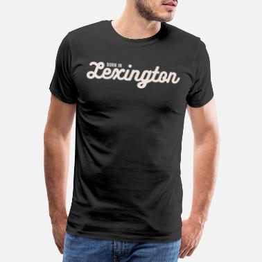 Lexington Geboren in Lexington I Meine Heimatstadt - Männer Premium T-Shirt