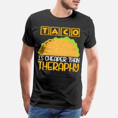 Cheese Taco Is Cheaper Than Therapy Perfect Gift For - Men's Premium T-Shirt