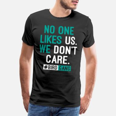 Offensive No One Likes Us We Don't Care #Birdgang Football - Men's Premium T-Shirt