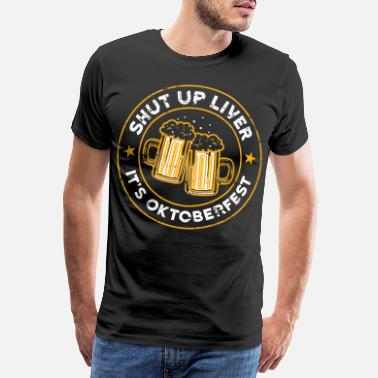 Champagne Shut Up Liver It's Oktoberfest Drunkard Drunk - Men's Premium T-Shirt