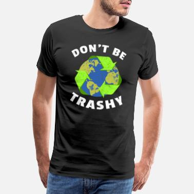Reduce Don't Be Trashy Earth Day Environmentalist Ecology - Men's Premium T-Shirt