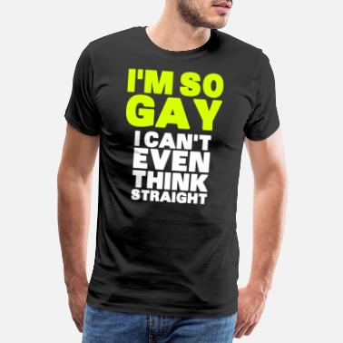 Even I'm So Gay I Can't Even Think Straight - Premium T-shirt herr