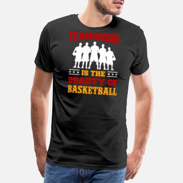 Basket I Love Basketball Basketball Sports Teamwork Is The Beauty Of - Men's Premium T-Shirt