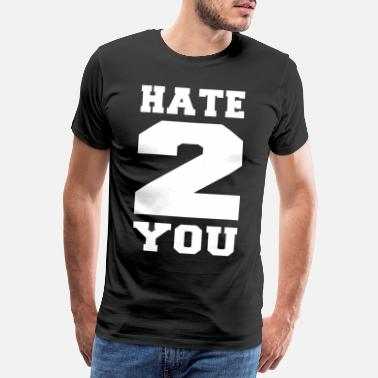 2 Hate 2 YOU Hate Gift Fun Party Funny Cool - Men's Premium T-Shirt