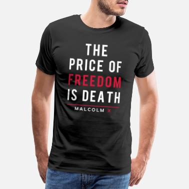 Freedom &amp The Price Of Freedom Is Death. Malcolm X - Men's Premium T-Shirt